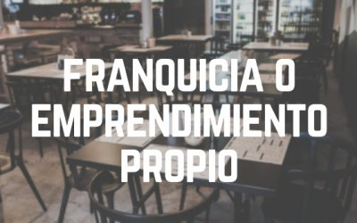 FRANQUICIA O EMPRENDIMIENTO PROPIO
