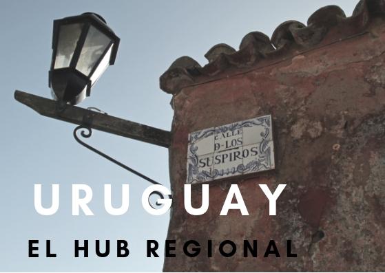 Uruguay, el HUB REGIONAL